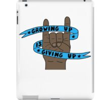 Grow Up Give Up 5 iPad Case/Skin
