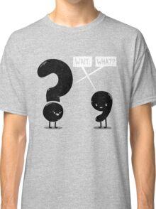 Wait...What? Classic T-Shirt