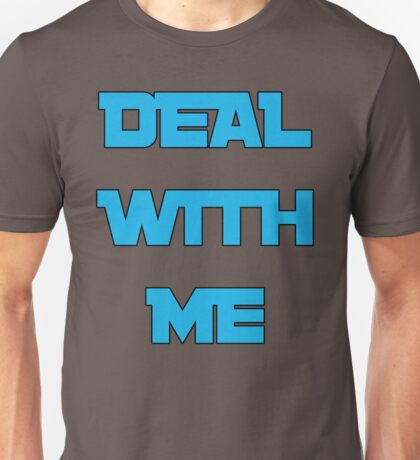 Deal With Me Unisex T-Shirt
