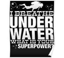 I BREATHER UNDER WATER WHAT IS YOUR SUPERPOWER Poster