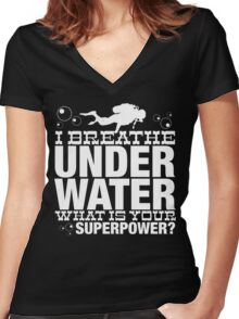 I BREATHER UNDER WATER WHAT IS YOUR SUPERPOWER Women's Fitted V-Neck T-Shirt