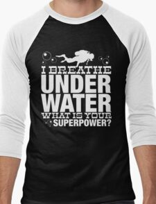 I BREATHER UNDER WATER WHAT IS YOUR SUPERPOWER Men's Baseball ¾ T-Shirt
