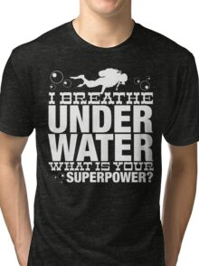 I BREATHER UNDER WATER WHAT IS YOUR SUPERPOWER Tri-blend T-Shirt