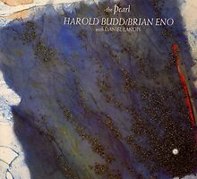 HAROLD BUDD AND BRIAN ENO WITH DANIEL LANOIS - THE PEARL by SUPERPOPSTORE