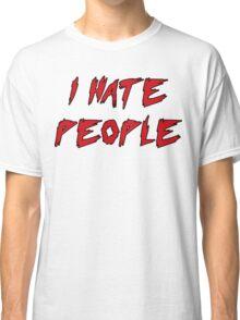 I Hate People! Classic T-Shirt