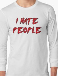 I Hate People! Long Sleeve T-Shirt