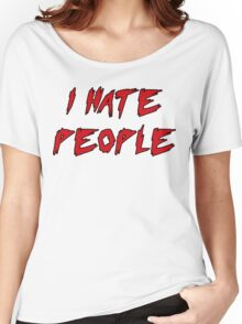 I Hate People! Women's Relaxed Fit T-Shirt