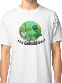 Run Creeper Run! Classic T-Shirt
