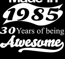 made in 1985 30 years of being awesome by trendz