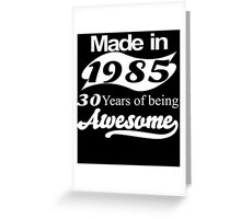 made in 1985 30 years of being awesome Greeting Card