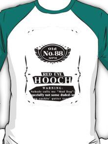 Mad Dog's Red Eyed Hooch  T-Shirt