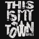 This Is My Town...Buffalo by PStyles