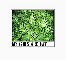 My girls are fat. Unisex T-Shirt