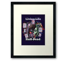 Living Life Half Dead Framed Print