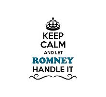 Keep Calm and Let ROMNEY Handle it Photographic Print