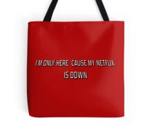 I'm Only Here 'Cause My Netflix Is Down Tote Bag