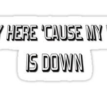 I'm Only Here 'Cause My Netflix Is Down Sticker