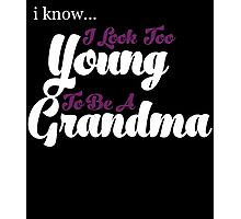 i know i look too young to be a grandma  Photographic Print
