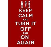 Keep Calm and Turn it Off and On again Photographic Print