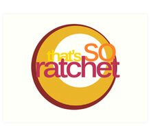 That's So Ratchet Art Print