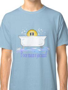 Poor Man's Jacuzzi Classic T-Shirt
