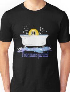 Poor Man's Jacuzzi Unisex T-Shirt