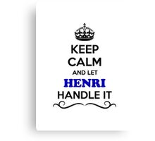 Keep Calm and Let HENRI Handle it Canvas Print