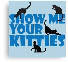 Show me your kitties Canvas Print