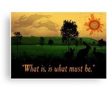 What Is, Is What Must Be Canvas Print