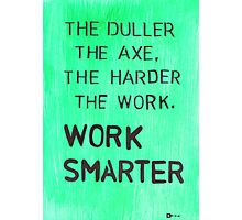 Worker smarter Photographic Print
