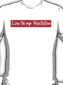 Low is my Religion 4 T-Shirt