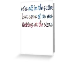 Oscar Wilde - We're All in the Gutter Greeting Card