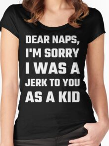 Dear Naps, I'm Sorry I Was A Jerk To You As A Kid Women's Fitted Scoop T-Shirt