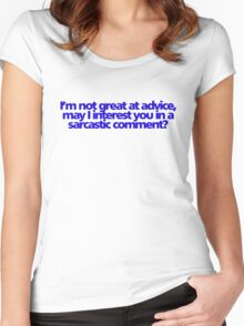 I'm not great at advice, may I interest you in a sarcastic comment? Women's Fitted Scoop T-Shirt