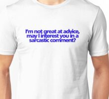 I'm not great at advice, may I interest you in a sarcastic comment? Unisex T-Shirt