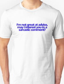 I'm not great at advice, may I interest you in a sarcastic comment? T-Shirt