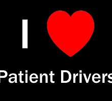 I Love Patient Drivers by analogtherapy