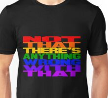 Not That There's Anything Wrong With That Unisex T-Shirt