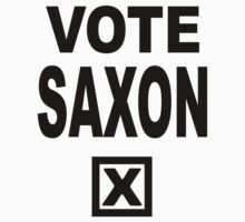 Vote Saxon [Black Lettering] by withoutwax94