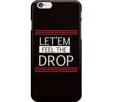 Let'em Feel the DROP Dubstep/Trap music wear iPhone Case/Skin