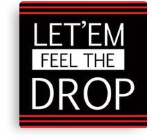 Let'em Feel the DROP Dubstep/Trap music wear Canvas Print