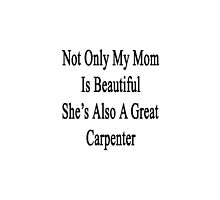 Not Only My Mom Is Beautiful She's Also A Great Carpenter  by supernova23