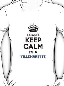 I can't keep calm I'm a VILLEMARETTE T-Shirt
