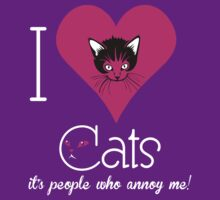 I Love Cats It's People Who Annoy Me by classydesigns