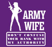 Army Wife Don't Confuse Your Rank With My Authority  by classydesigns