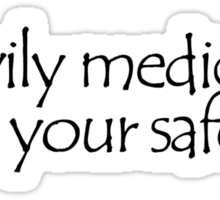 Heavily medicated for your safety Sticker