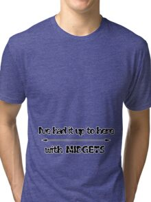I've had it up to here with midgets Tri-blend T-Shirt