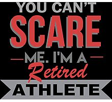 You Can't Scare Me. I'm A Retired Athlete - TShirts & Hoodies Photographic Print