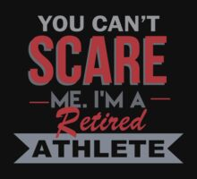 You Can't Scare Me. I'm A Retired Athlete - TShirts & Hoodies by funnyshirts2015
