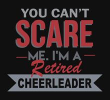 You Can't Scare Me. I'm A Retired Cheerleader - TShirts & Hoodies by funnyshirts2015